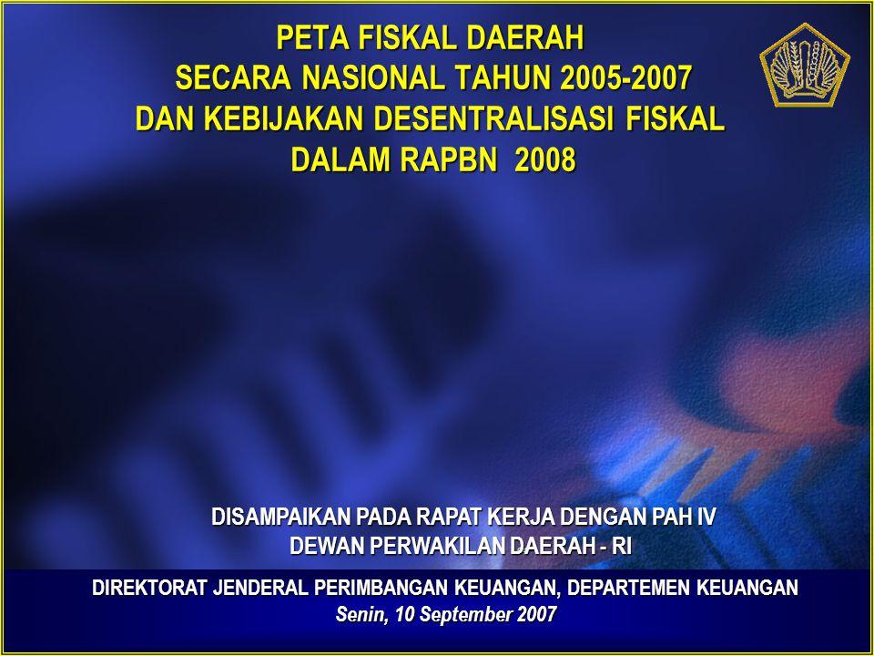 PETA FISKAL DAERAH SECARA NASIONAL TAHUN 2005-2007 DAN KEBIJAKAN DESENTRALISASI FISKAL DALAM RAPBN 2008