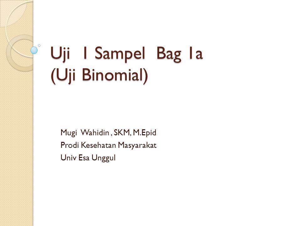 Uji 1 Sampel Bag 1a (Uji Binomial)