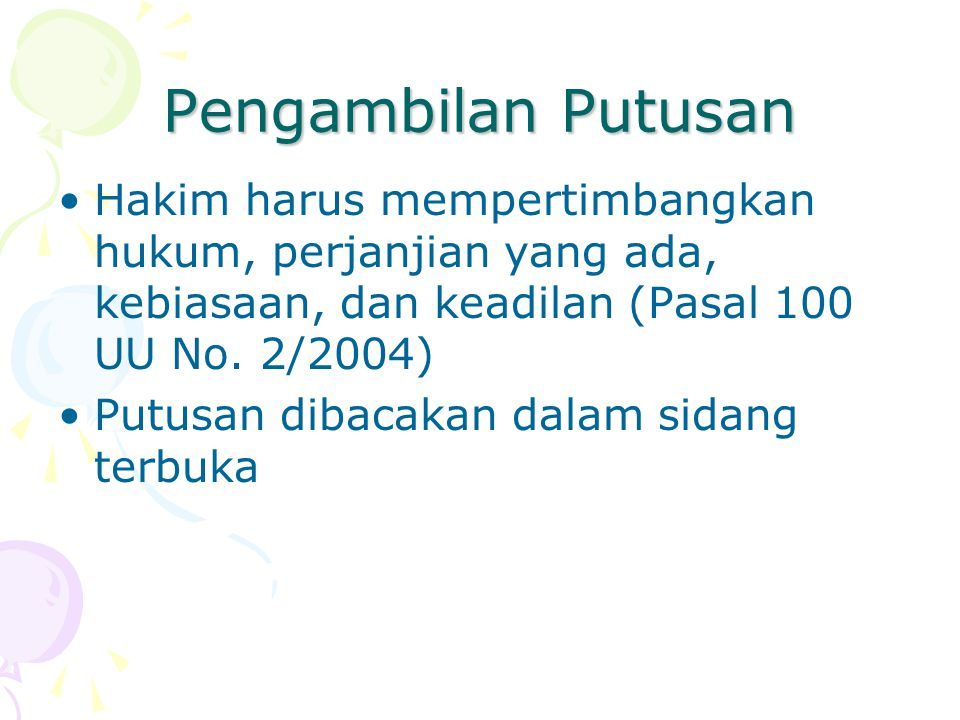 Pengambilan Putusan Hakim harus mempertimbangkan hukum, perjanjian yang ada, kebiasaan, dan keadilan (Pasal 100 UU No. 2/2004)