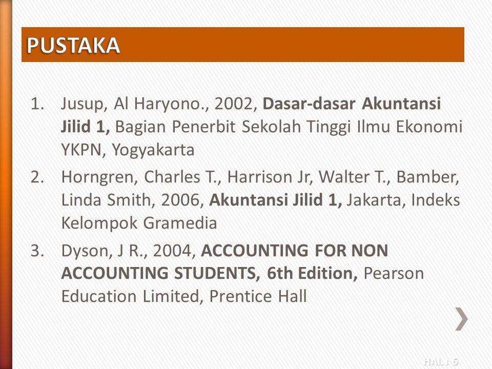 PUSTAKA Jusup, Al Haryono., 2002, Dasar-dasar Akuntansi Jilid 1, Bagian Penerbit Sekolah Tinggi Ilmu Ekonomi YKPN, Yogyakarta.