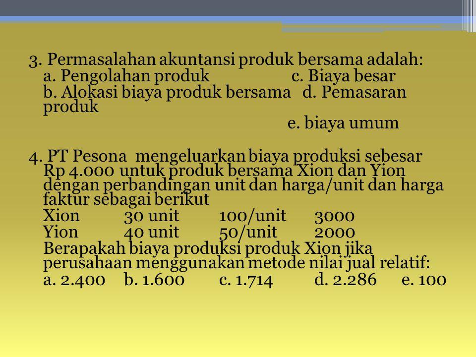 3. Permasalahan akuntansi produk bersama adalah: a.