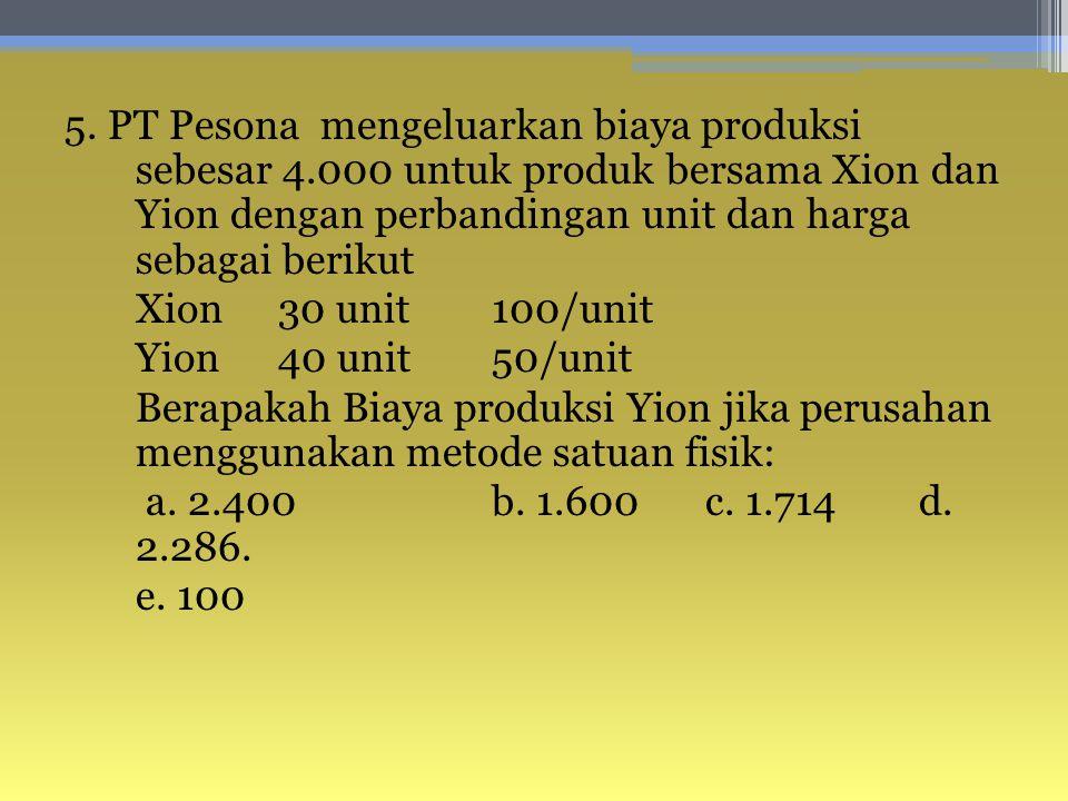 5. PT Pesona mengeluarkan biaya produksi sebesar 4