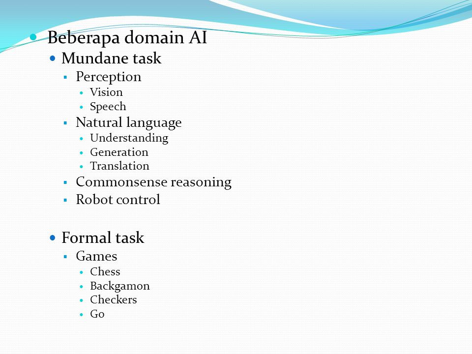 Beberapa domain AI Mundane task Formal task Perception