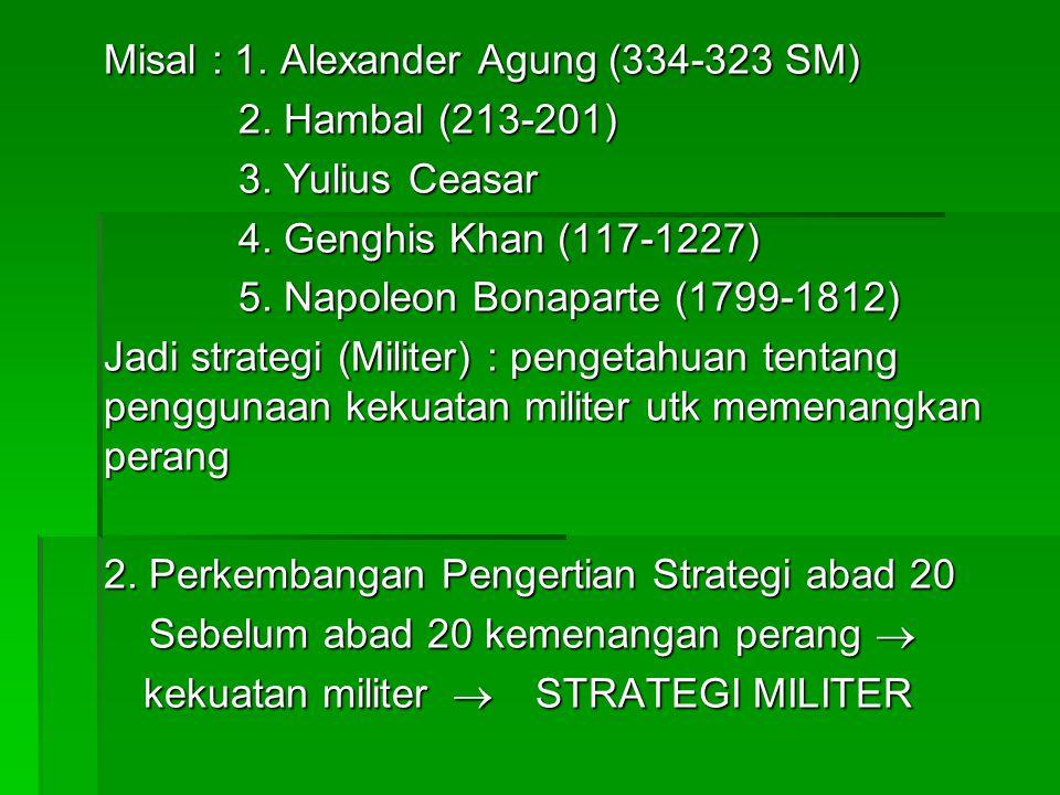 Misal : 1. Alexander Agung (334-323 SM) 2. Hambal (213-201) 3