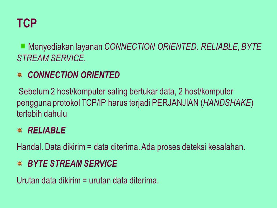 TCP Menyediakan layanan CONNECTION ORIENTED, RELIABLE, BYTE STREAM SERVICE. CONNECTION ORIENTED.