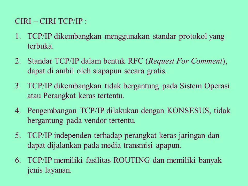 CIRI – CIRI TCP/IP : TCP/IP dikembangkan menggunakan standar protokol yang terbuka.