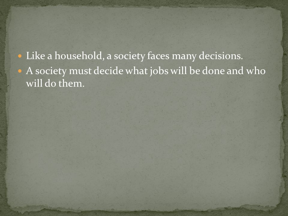 Like a household, a society faces many decisions.