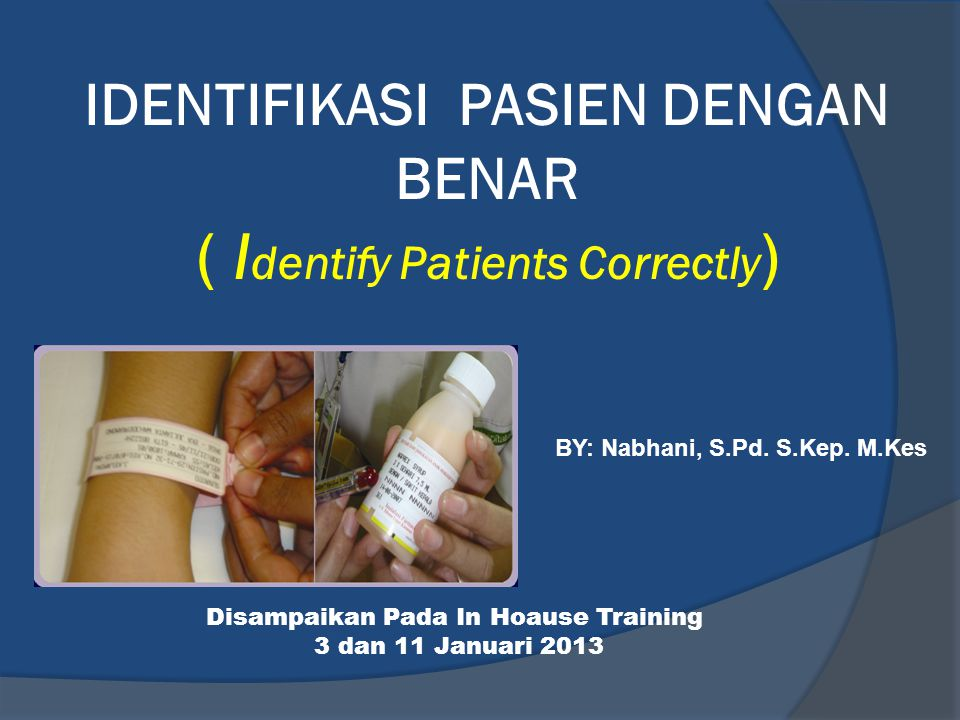 IDENTIFIKASI PASIEN DENGAN BENAR ( Identify Patients Correctly)