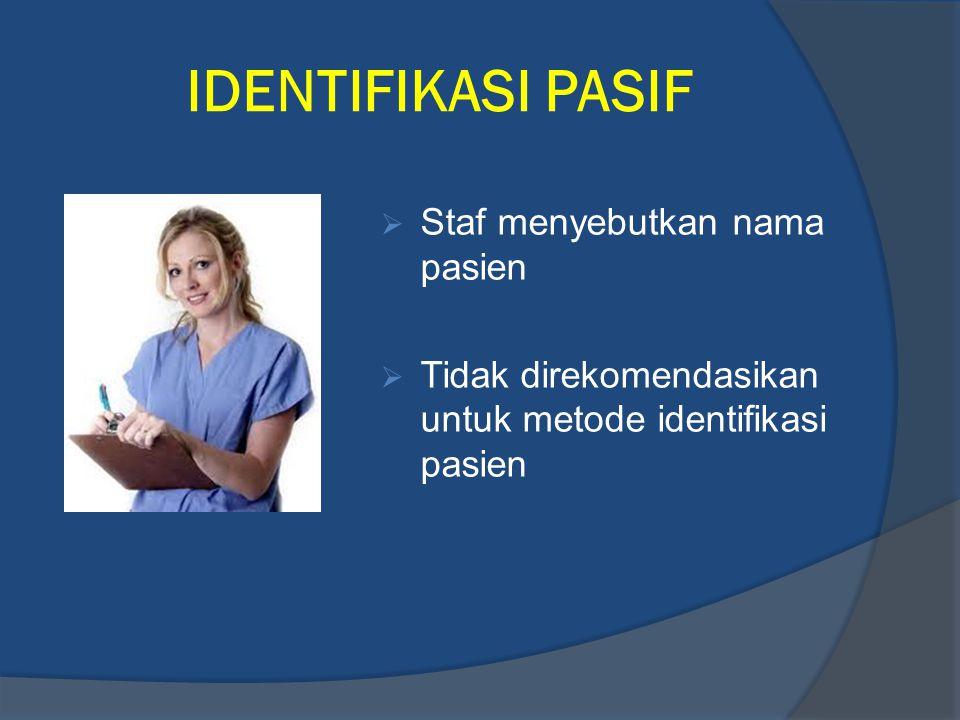 IDENTIFIKASI PASIF Staf menyebutkan nama pasien