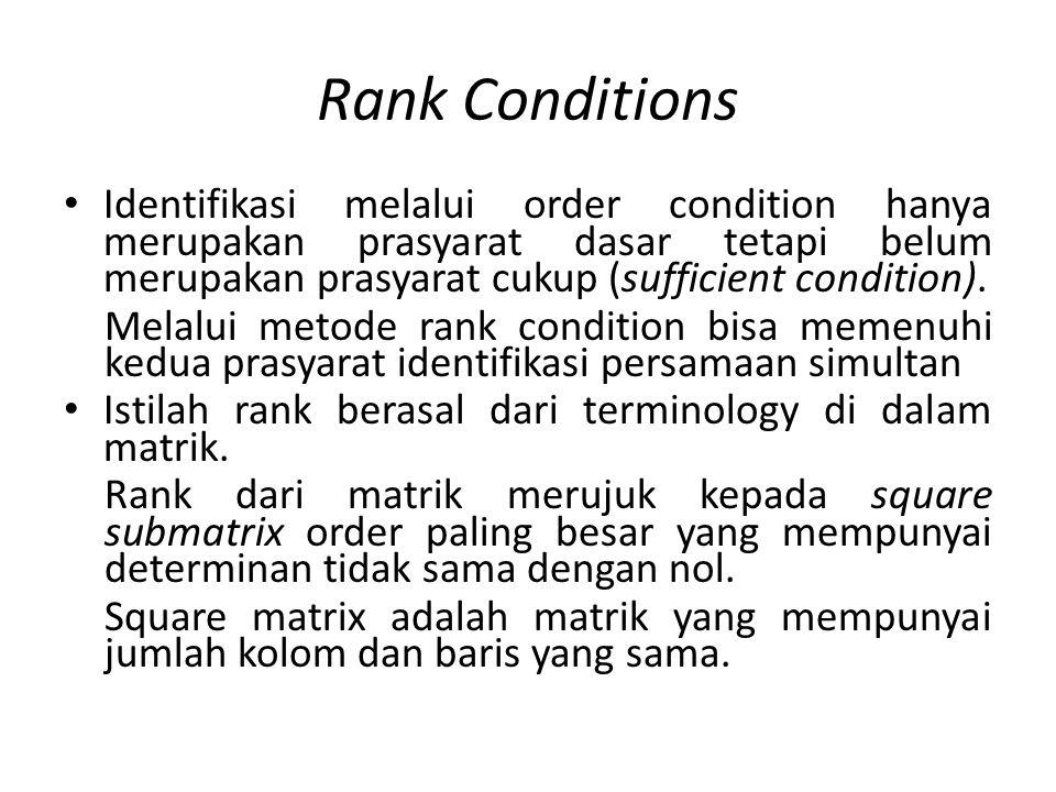 Rank Conditions Identifikasi melalui order condition hanya merupakan prasyarat dasar tetapi belum merupakan prasyarat cukup (sufficient condition).