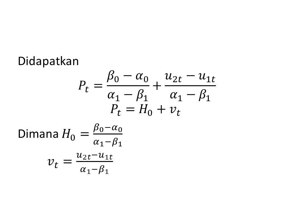 Didapatkan 𝑃 𝑡 = 𝛽 0 − 𝛼 0 𝛼 1 − 𝛽 1 + 𝑢 2𝑡 − 𝑢 1𝑡 𝛼 1 − 𝛽 1 𝑃 𝑡 = 𝐻 0 + 𝑣 𝑡 Dimana 𝐻 0 = 𝛽 0 − 𝛼 0 𝛼 1 − 𝛽 1 𝑣 𝑡 = 𝑢 2𝑡 − 𝑢 1𝑡 𝛼 1 − 𝛽 1