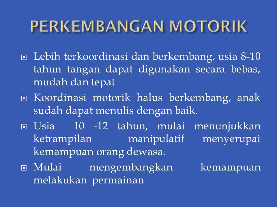 PERKEMBANGAN MOTORIK Lebih terkoordinasi dan berkembang, usia 8-10 tahun tangan dapat digunakan secara bebas, mudah dan tepat.