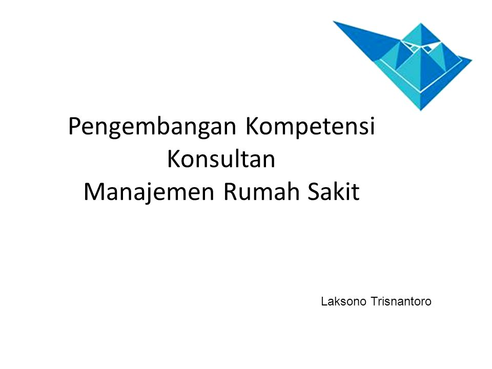 Pengembangan Kompetensi Konsultan Manajemen Rumah Sakit