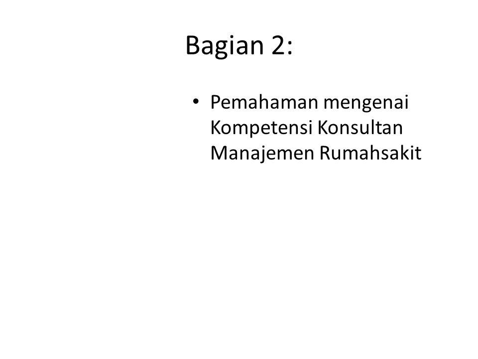 Bagian 2: Pemahaman mengenai Kompetensi Konsultan Manajemen Rumahsakit