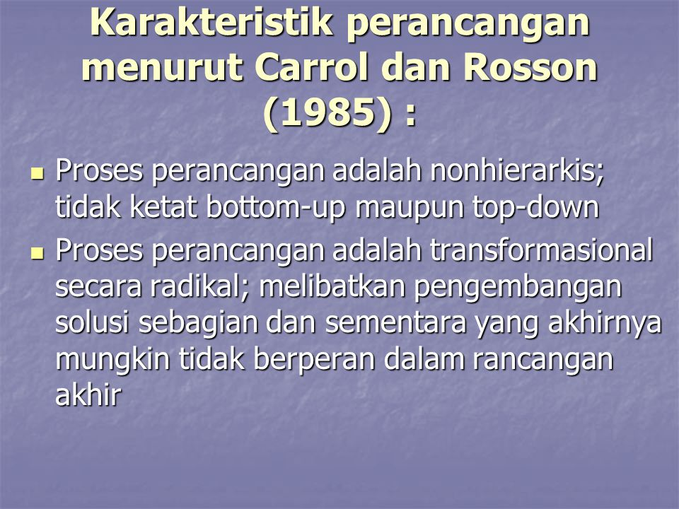 Karakteristik perancangan menurut Carrol dan Rosson (1985) :