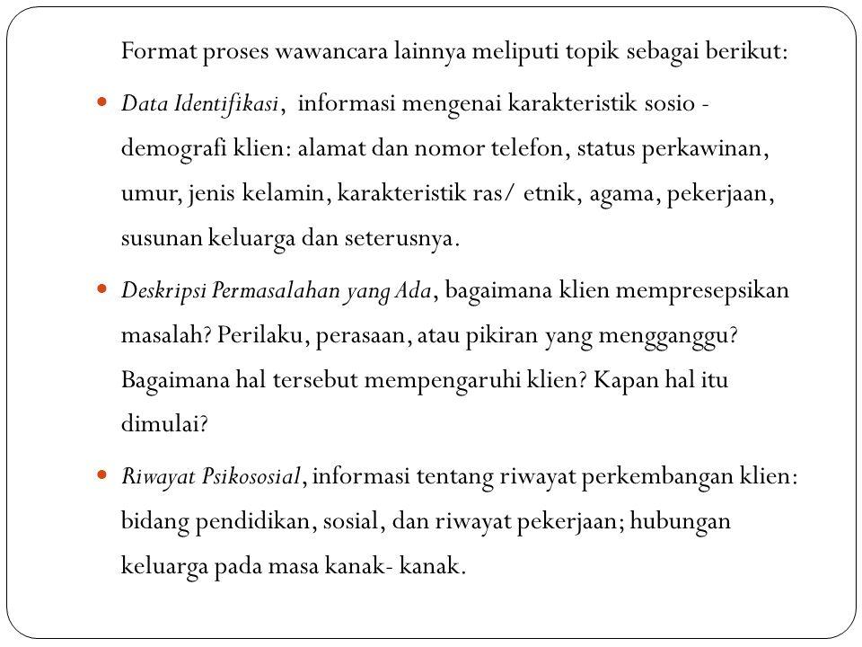 Format proses wawancara lainnya meliputi topik sebagai berikut: