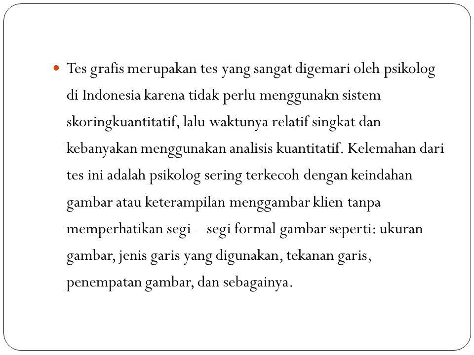 Tes grafis merupakan tes yang sangat digemari oleh psikolog di Indonesia karena tidak perlu menggunakn sistem skoringkuantitatif, lalu waktunya relatif singkat dan kebanyakan menggunakan analisis kuantitatif.