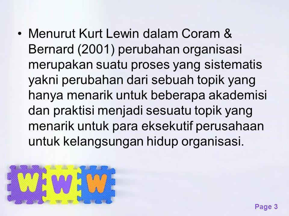 Menurut Kurt Lewin dalam Coram & Bernard (2001) perubahan organisasi merupakan suatu proses yang sistematis yakni perubahan dari sebuah topik yang hanya menarik untuk beberapa akademisi dan praktisi menjadi sesuatu topik yang menarik untuk para eksekutif perusahaan untuk kelangsungan hidup organisasi.