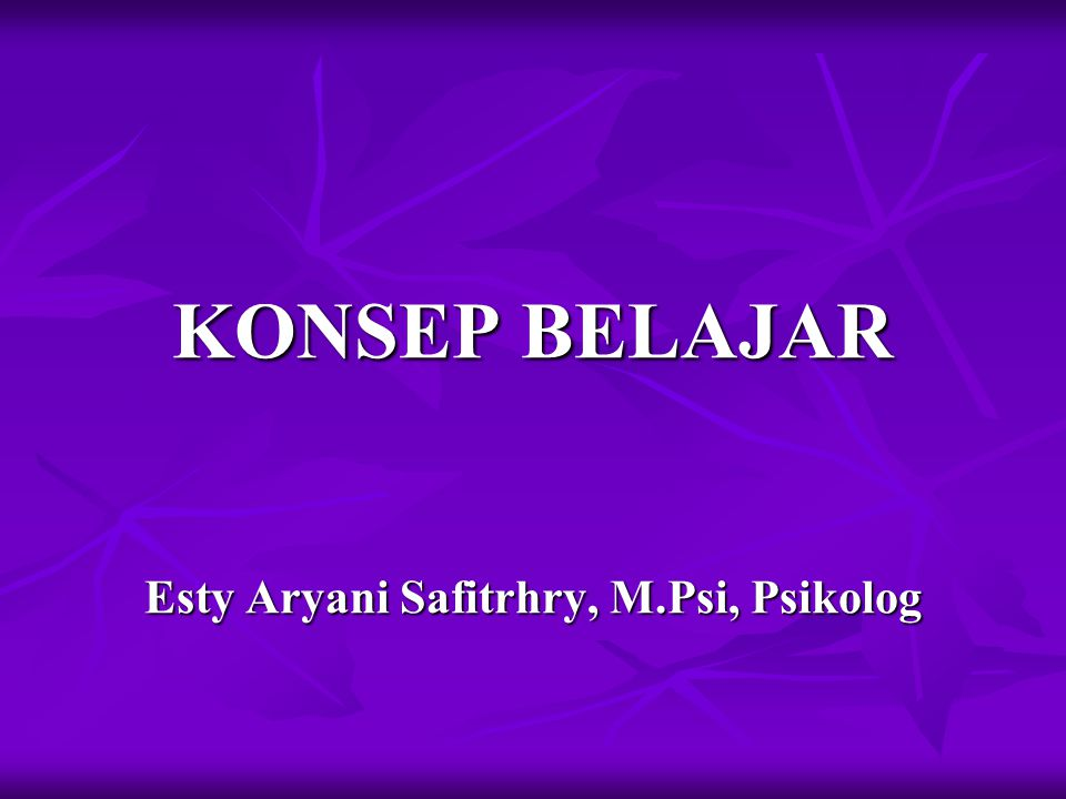KONSEP BELAJAR Esty Aryani Safitrhry, M.Psi, Psikolog