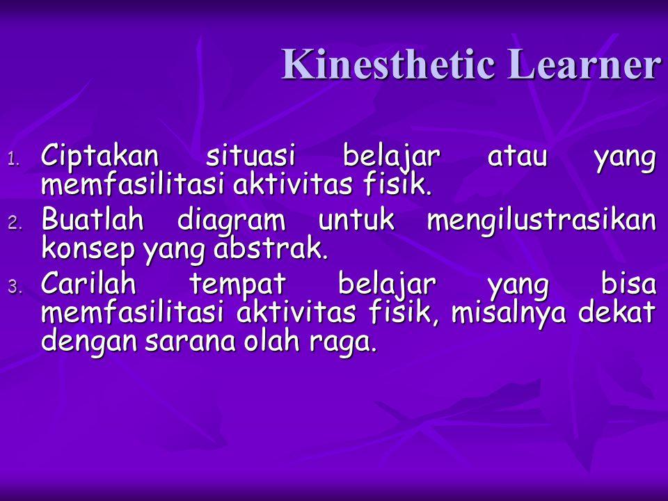Kinesthetic Learner Ciptakan situasi belajar atau yang memfasilitasi aktivitas fisik. Buatlah diagram untuk mengilustrasikan konsep yang abstrak.
