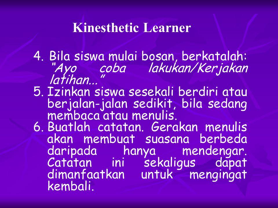 Kinesthetic Learner Bila siswa mulai bosan, berkatalah: Ayo coba lakukan/Kerjakan latihan...