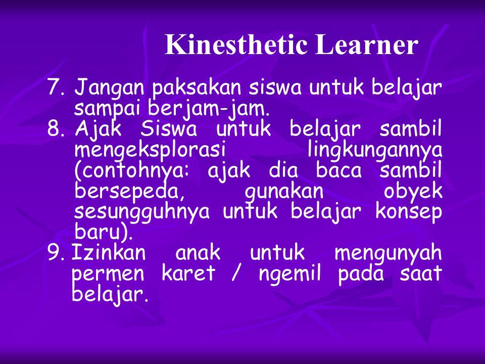 Kinesthetic Learner Jangan paksakan siswa untuk belajar sampai berjam-jam.