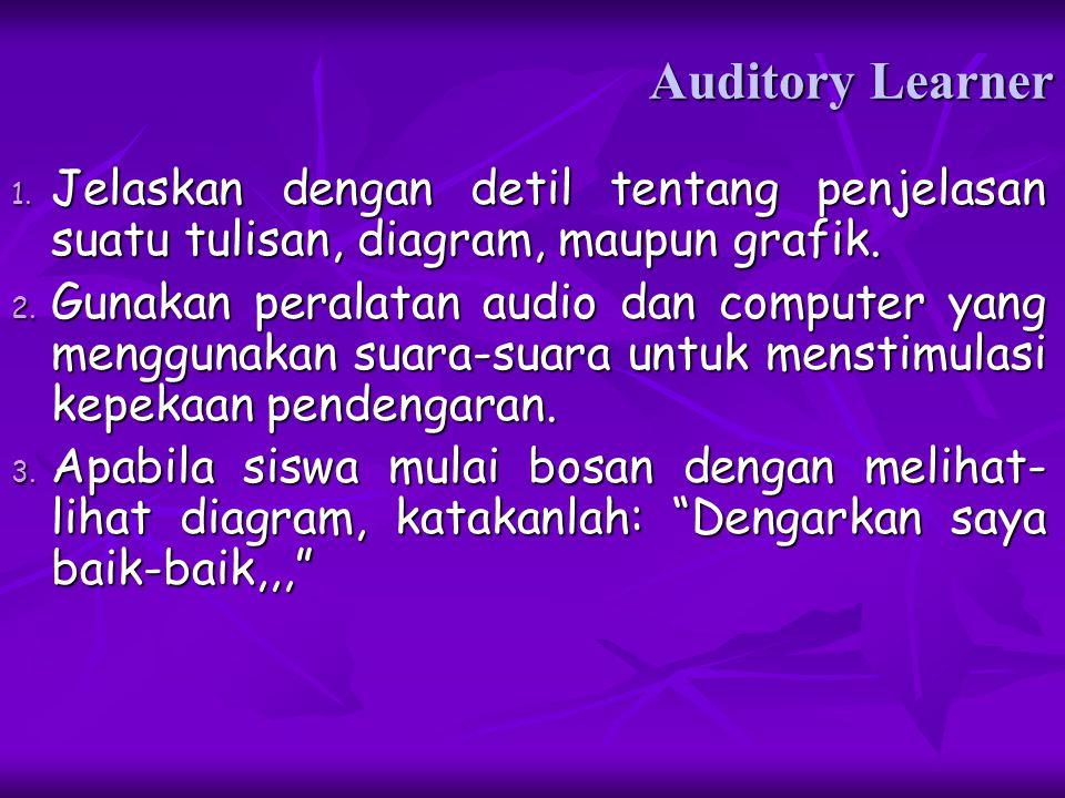 Auditory Learner Jelaskan dengan detil tentang penjelasan suatu tulisan, diagram, maupun grafik.