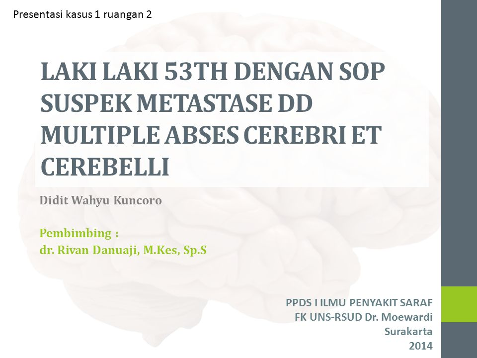 Didit Wahyu Kuncoro Pembimbing : dr. Rivan Danuaji, M.Kes, Sp.S