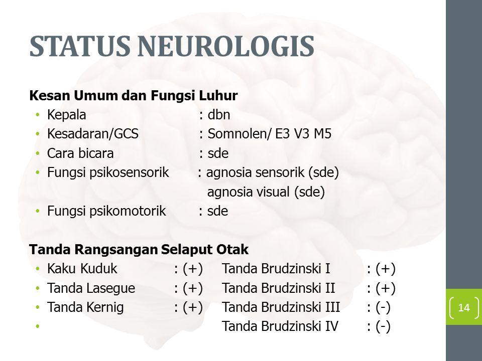 STATUS NEUROLOGIS Kesan Umum dan Fungsi Luhur Kepala : dbn