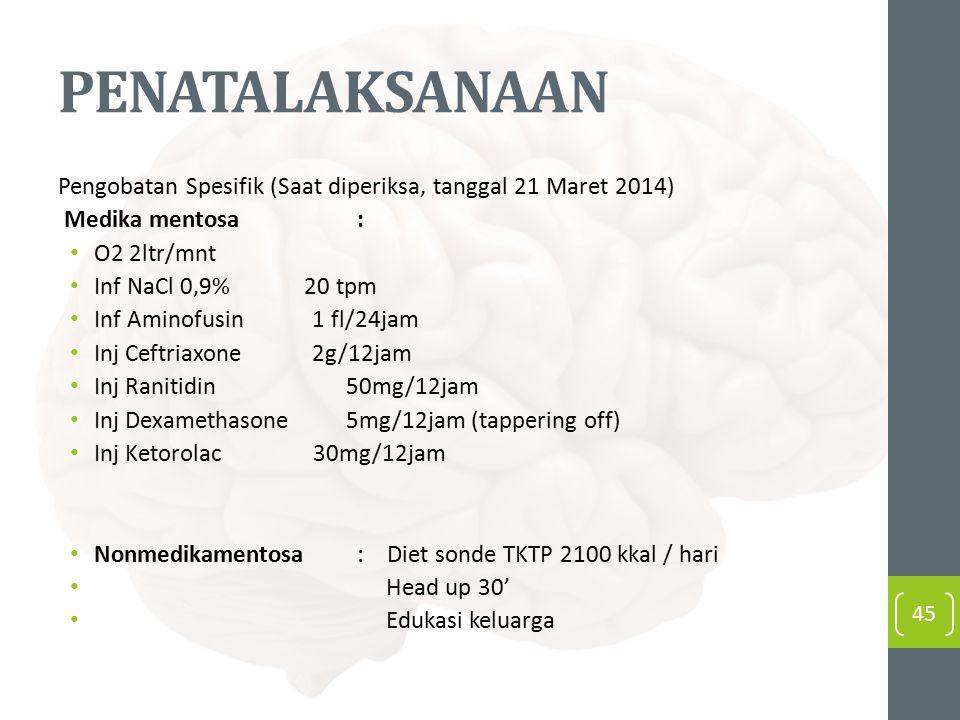 PENATALAKSANAAN Pengobatan Spesifik (Saat diperiksa, tanggal 21 Maret 2014) Medika mentosa :