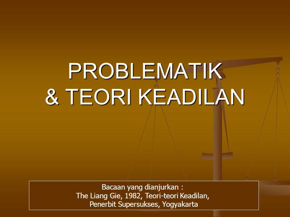 PROBLEMATIK & TEORI KEADILAN
