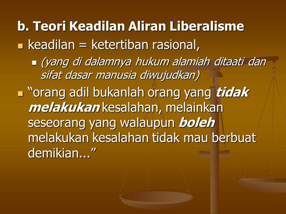 b. Teori Keadilan Aliran Liberalisme keadilan = ketertiban rasional,