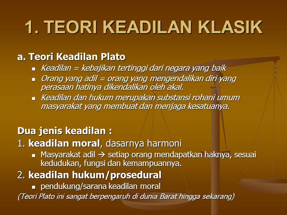 1. TEORI KEADILAN KLASIK a. Teori Keadilan Plato Dua jenis keadilan :