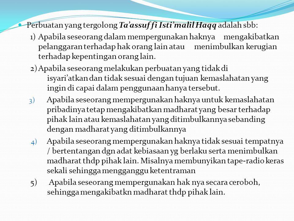 Perbuatan yang tergolong Ta'assuf fi Isti'malil Haqq adalah sbb: