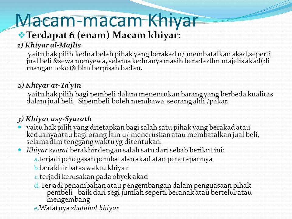Macam-macam Khiyar Terdapat 6 (enam) Macam khiyar: 1) Khiyar al-Majlis