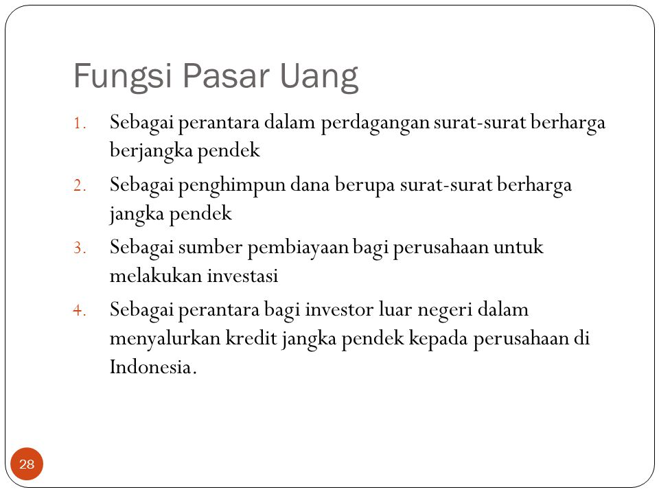 Fungsi Pasar Uang Sebagai perantara dalam perdagangan surat-surat berharga berjangka pendek.
