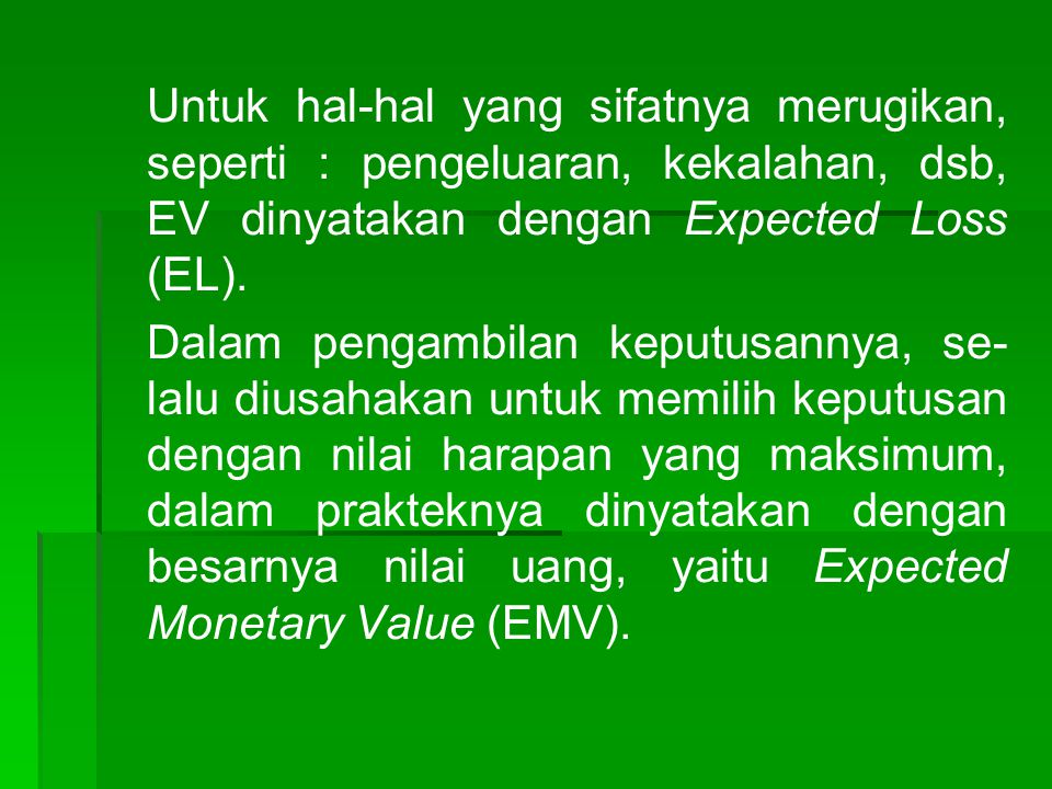 Untuk hal-hal yang sifatnya merugikan, seperti : pengeluaran, kekalahan, dsb, EV dinyatakan dengan Expected Loss (EL).