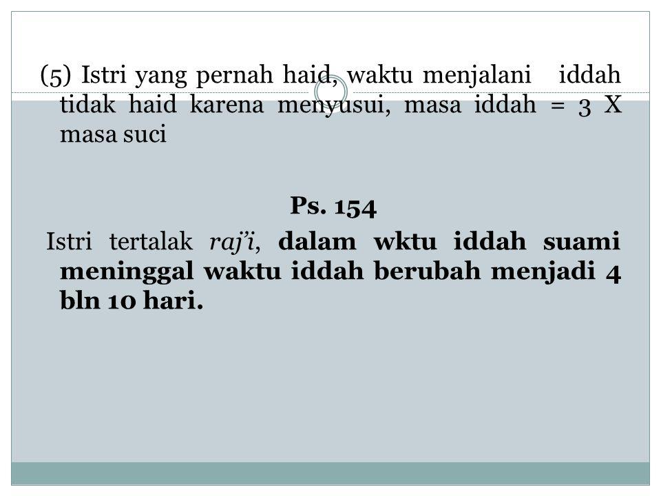 (5) Istri yang pernah haid, waktu menjalani iddah tidak haid karena menyusui, masa iddah = 3 X masa suci Ps.