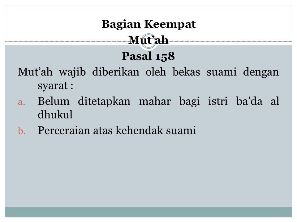 Bagian Keempat Mut'ah. Pasal 158. Mut'ah wajib diberikan oleh bekas suami dengan syarat : Belum ditetapkan mahar bagi istri ba'da al dhukul.