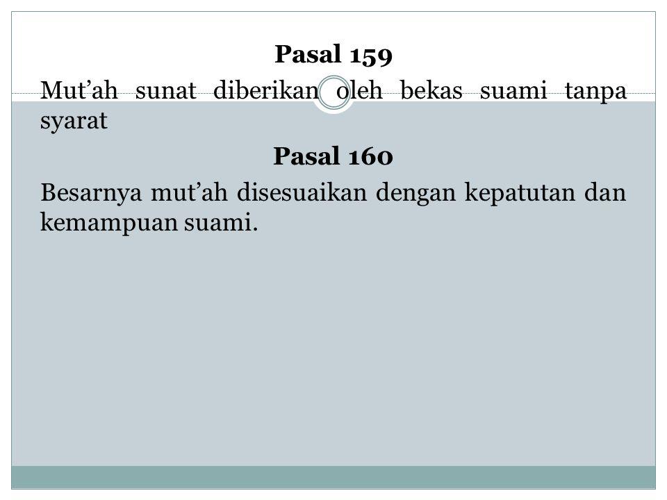 Pasal 159 Mut'ah sunat diberikan oleh bekas suami tanpa syarat Pasal 160 Besarnya mut'ah disesuaikan dengan kepatutan dan kemampuan suami.