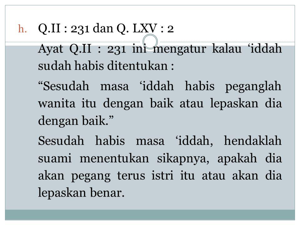 Q.II : 231 dan Q. LXV : 2 Ayat Q.II : 231 ini mengatur kalau 'iddah sudah habis ditentukan :