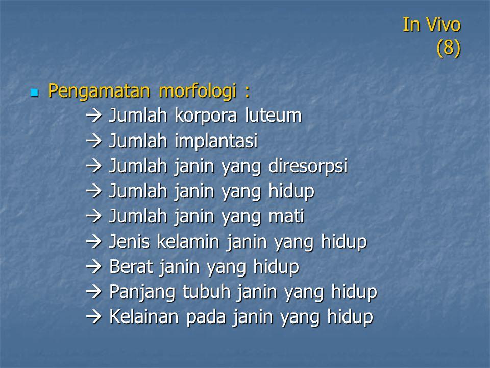 In Vivo (8) Pengamatan morfologi :  Jumlah korpora luteum.  Jumlah implantasi.  Jumlah janin yang diresorpsi.