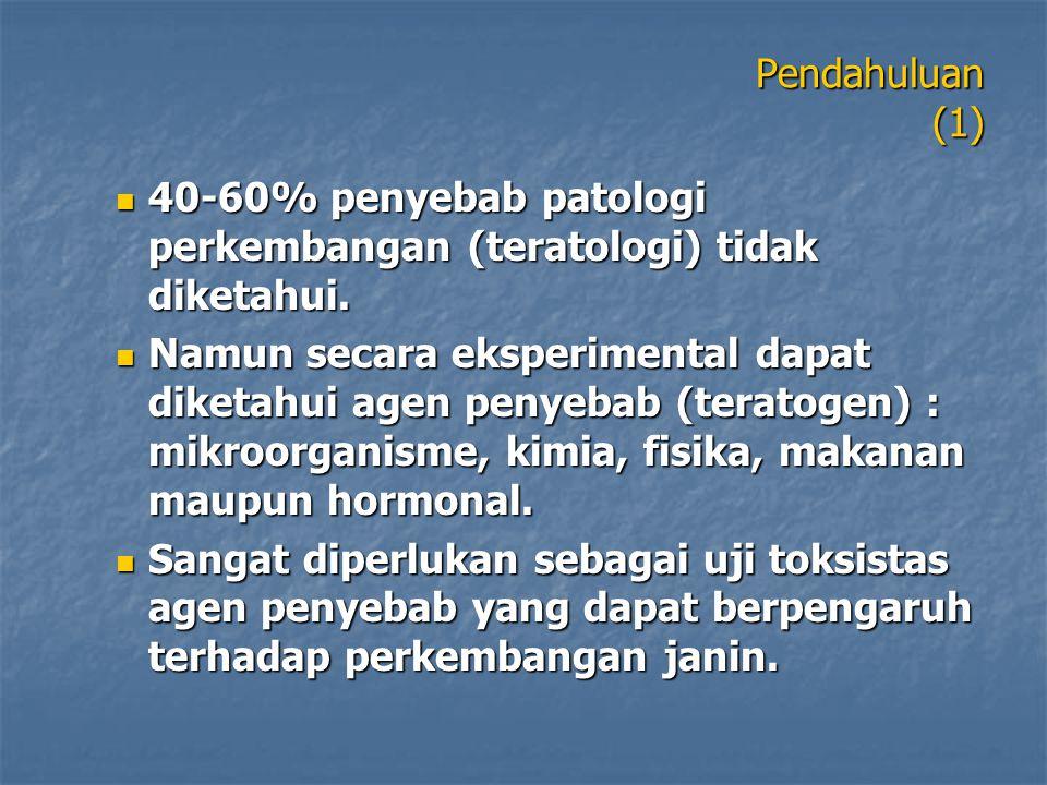 Pendahuluan (1) 40-60% penyebab patologi perkembangan (teratologi) tidak diketahui.