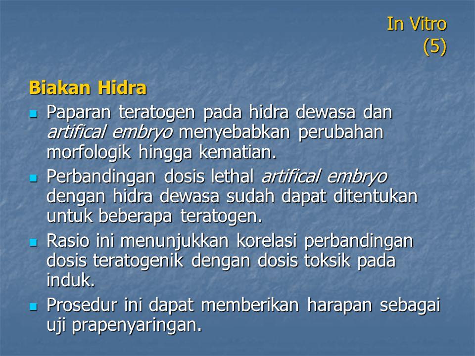 In Vitro (5) Biakan Hidra. Paparan teratogen pada hidra dewasa dan artifical embryo menyebabkan perubahan morfologik hingga kematian.