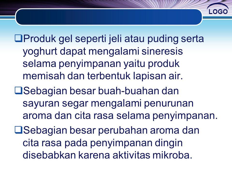Produk gel seperti jeli atau puding serta yoghurt dapat mengalami sineresis selama penyimpanan yaitu produk memisah dan terbentuk lapisan air.