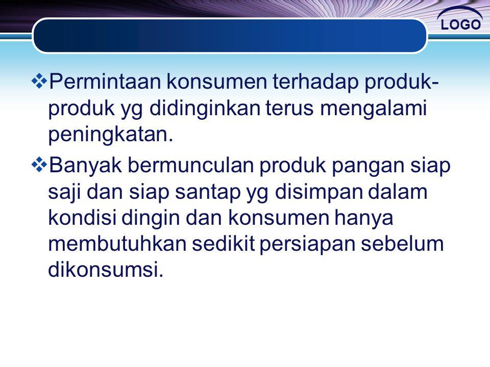 Permintaan konsumen terhadap produk-produk yg didinginkan terus mengalami peningkatan.