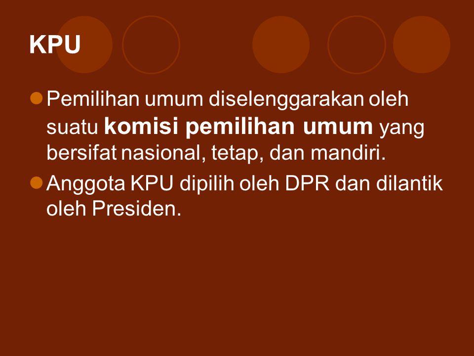 KPU Pemilihan umum diselenggarakan oleh suatu komisi pemilihan umum yang bersifat nasional, tetap, dan mandiri.