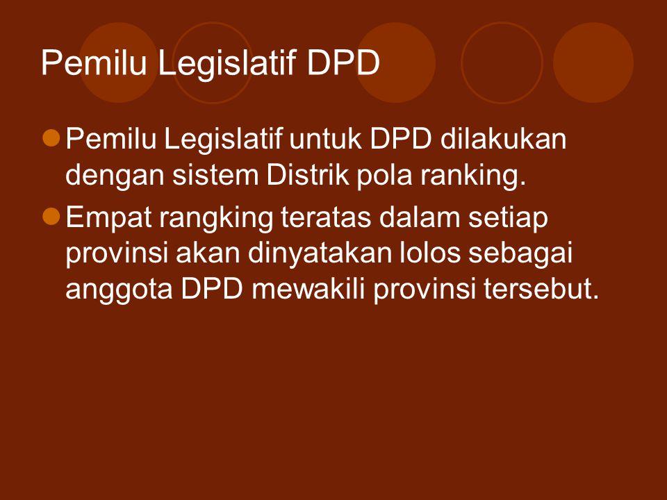 Pemilu Legislatif DPD Pemilu Legislatif untuk DPD dilakukan dengan sistem Distrik pola ranking.