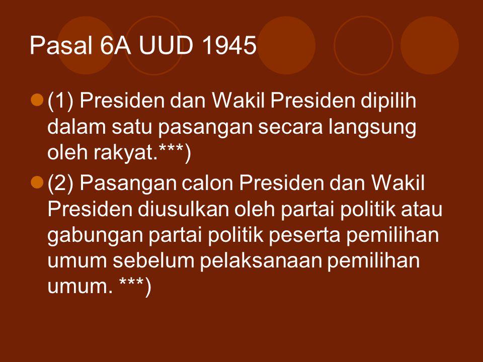 Pasal 6A UUD 1945 (1) Presiden dan Wakil Presiden dipilih dalam satu pasangan secara langsung oleh rakyat.***)