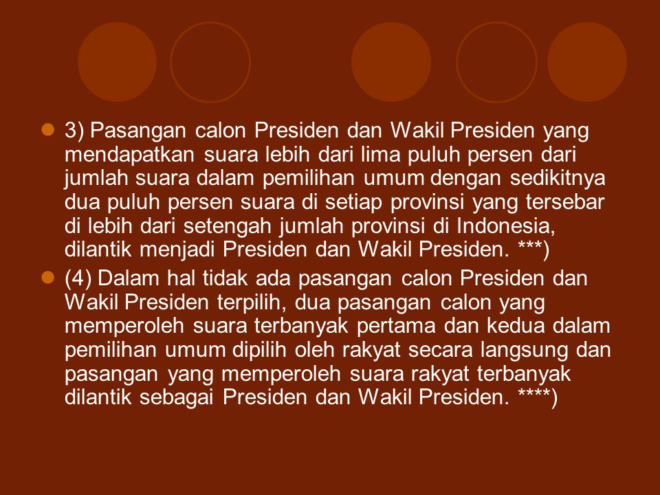 3) Pasangan calon Presiden dan Wakil Presiden yang mendapatkan suara lebih dari lima puluh persen dari jumlah suara dalam pemilihan umum dengan sedikitnya dua puluh persen suara di setiap provinsi yang tersebar di lebih dari setengah jumlah provinsi di Indonesia, dilantik menjadi Presiden dan Wakil Presiden. ***)